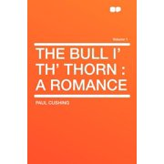 The Bull I' Th' Thorn : A Romance Volume 1