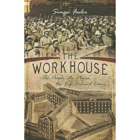 The Workhouse : The People, the Places, the Life Behind