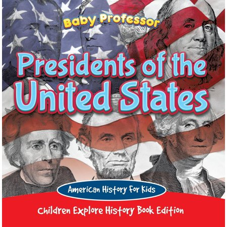 Presidents of the United States: American History For Kids - Children Explore History Book Edition - (Presidents Of The United States For Kids)