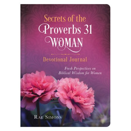 Secrets of the Proverbs 31 Woman Devotional Journal : Fresh Perspectives on Biblical Wisdom for Women