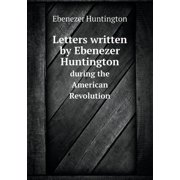 Letters Written by Ebenezer Huntington During the American Revolution