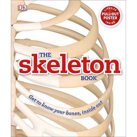 The Skeleton Book : Get to Know Your Bones, Inside