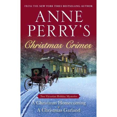 Anne Perrys Christmas Crimes: Two Victorian Holiday Mysteries: A Christmas Homecoming   A Christmas Garland by
