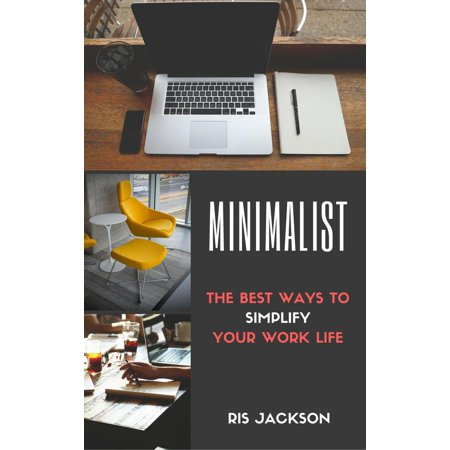Minimalist: The Best Ways To Simplify Your Work Life -