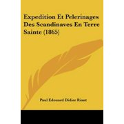 Expedition Et Pelerinages Des Scandinaves En Terre Sainte (1865)