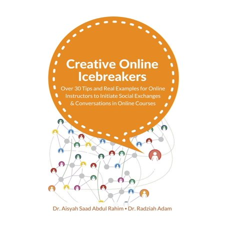 Creative Online Icebreakers: Over 30 Tips and Real Examples for Online Instructors to Initiate Social Exchanges and Conversations in Online Courses -