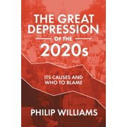 The Great Depression of the 2020s : Its Causes and Who to Blame