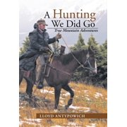 A Hunting We Did Go : True Mountain Adventures