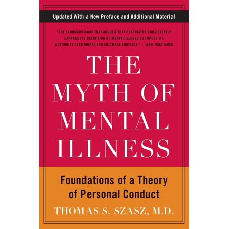 The Myth of Mental Illness : Foundations of a Theory of Personal Conduct (The Myth Of The Liberal Media)
