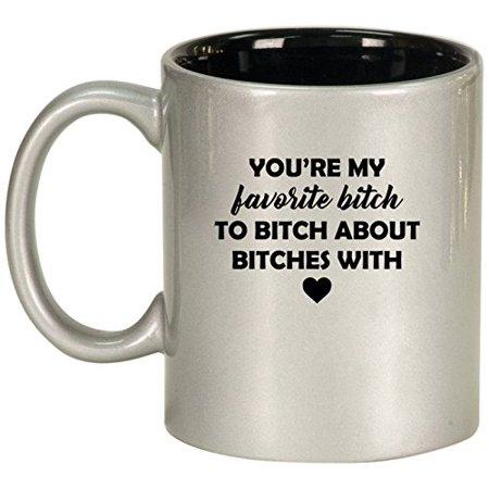 Ceramic Coffee Tea Mug Cup You're My Favorite Btch Funny Best Friend