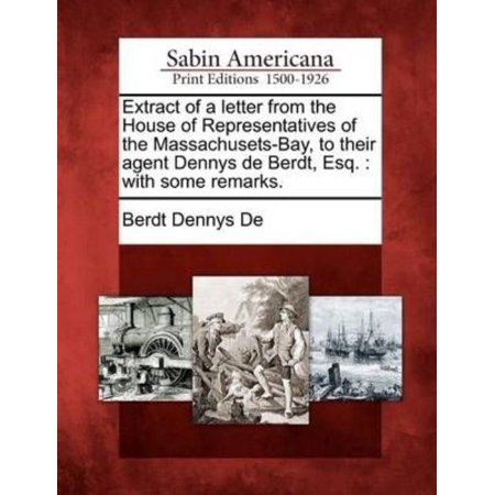 Massachusets Bay - Extract of a Letter from the House of Representatives of the Massachusets-Bay, to Their Agent Dennys de Berdt, Esq. : With Some Remarks.