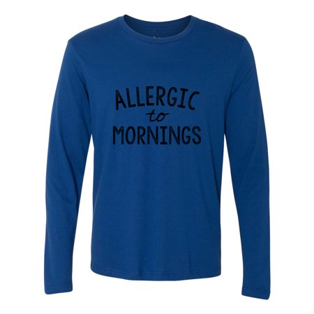 - Allergic to Mornings Funny Sarcastic Mens Long Sleeve T-Shirt