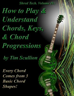 Shred Tech. Volume IV: How to Play & Understand Chords, Keys, and Chord Progressions:... by