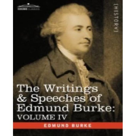 The Writings   Speeches Of Edmund Burke  Volume Iv   Letter To A Member Of The National Assembly  Appeal From The New To The Old Whigs  Policy Of The