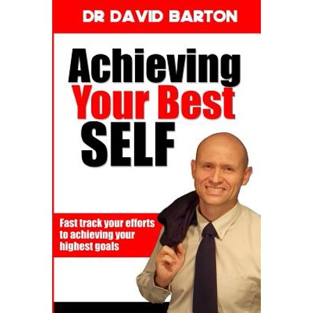 Achieving Your Best Self : Fast Track Your Efforts to Achieving Your Highest