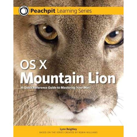 OS X Mountain Lion: A Quick Reference Guide to Mastering Your MAC!