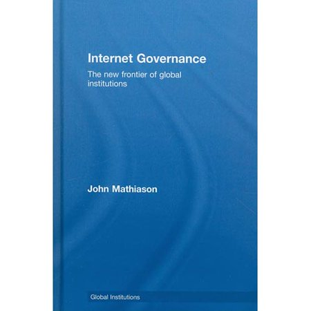Internet Governance  The New Frontier Of Global Institutions