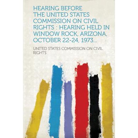 - Hearing Before the United States Commission on Civil Rights : Hearing Held in Window Rock, Arizona, October 22-24, 1973...