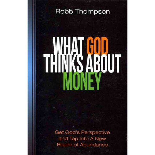 What God Thinks about Money: Get God's Perspective and Tap Into a New Realm of Abundance