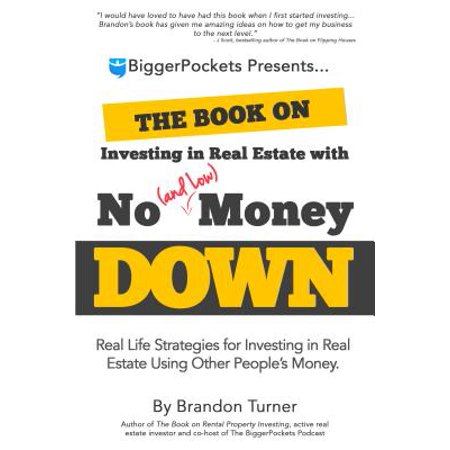 The Book on Investing in Real Estate with No (and Low) Money Down : Real Life Strategies for Investing in Real Estate Using Other People's (Using 401k To Invest In Real Estate)
