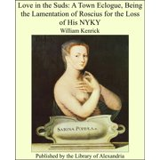 Love in the Suds: A Town Eclogue, Being the Lamentation of Roscius for the Loss of His NYKY - eBook