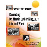 """We Are Not Afraid"" Revisiting the Life and Work of Dr. Martin Luther King, Jr. - eBook"