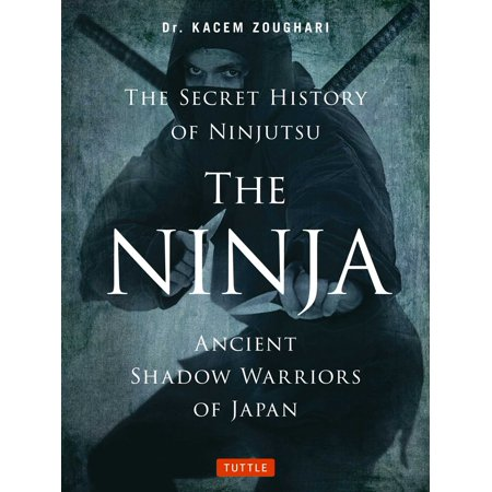 The Ninja, The Secret History of Ninjutsu : Ancient Shadow Warriors of Japan - Girl Ninja Warrior