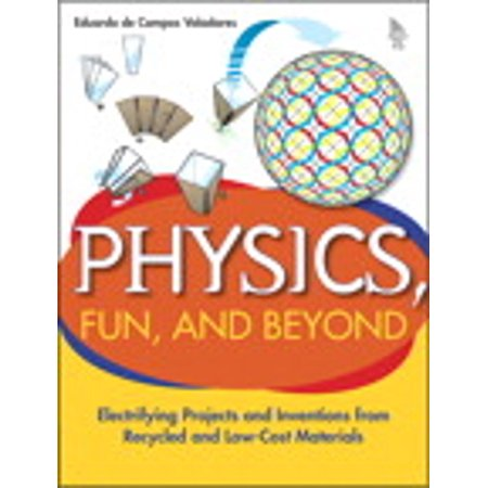Physics, Fun, and Beyond: Electrifying Projects and Inventions from Recycled and Low-Cost Materials -