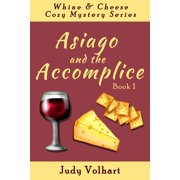 Whine & Cheese Cozy Mystery Series: Asiago and the Accomplice (Book 1) - eBook