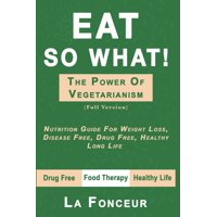 Eat So What! The Power of Vegetarianism (Paperback)