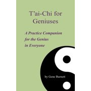 T'Ai-Chi for Geniuses : A Practice Companion for the Genius in Everyone