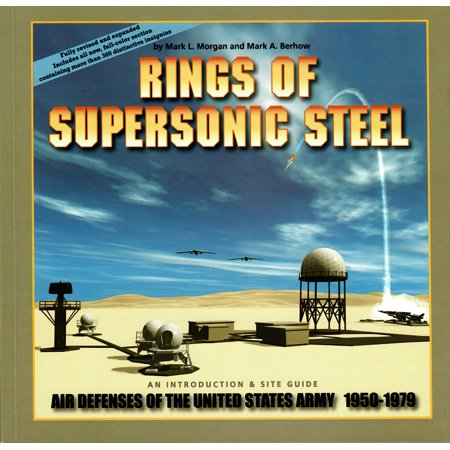 Rings of Supersonic Steel : An Introduction and Site Guide: Air Defenses of the United States Army (Lord Of The Rings Weapons And Warfare)