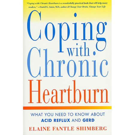 Coping with Chronic Heartburn : What You Need to Know About Acid Reflux and GERD