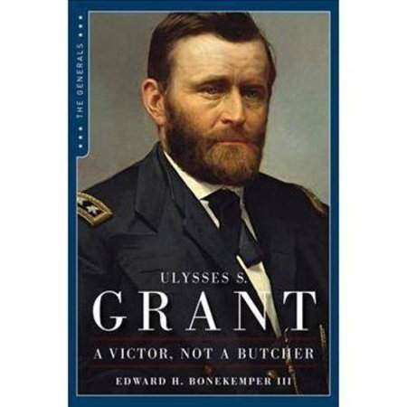 Ulysses S. Grant: A Victor Not a Butcher by