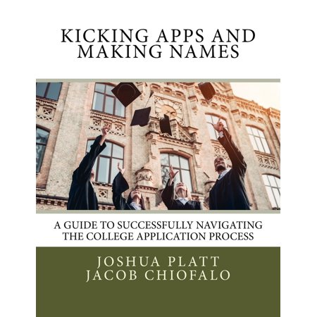 Kicking Apps and Making Names : A Guide to Successfully Navigating the College Application (The Best Animation App)