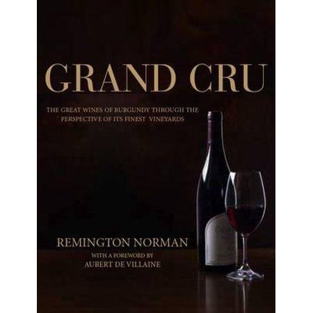 Grand Crus Burgundy : The Great Wines of Burgundy Through the Perspective of Its Finest Vineyards Alsace Grand Cru Vineyards