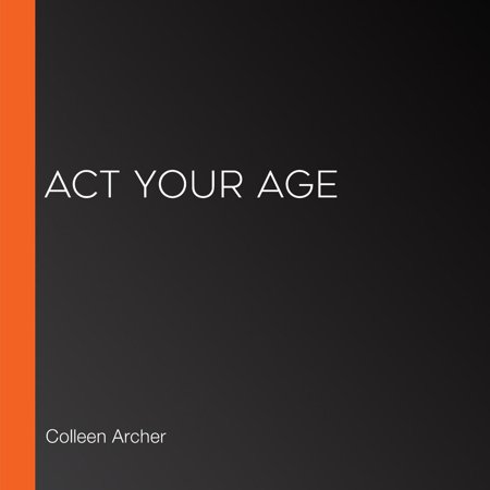 Act Your Age - Audiobook ()