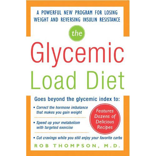 The Glycemic Load Diet: A Powerful New Program for Losing Weight and...