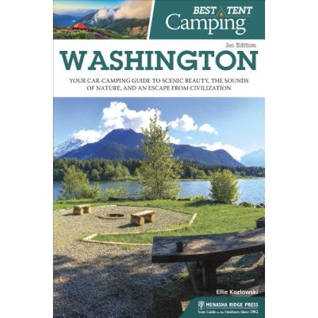 Best Tent Camping: Washington : Your Car-Camping Guide to Scenic Beauty, the Sounds of Nature, and an Escape from