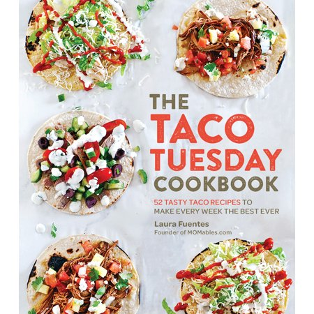 The Taco Tuesday Cookbook : 52 Tasty Taco Recipes to Make Every Week the Best