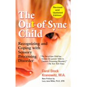 The Out-of-Sync Child : Recognizing and Coping with Sensory Processing Disorder