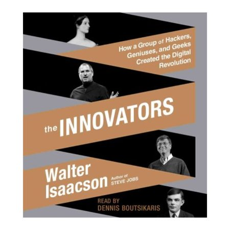 The Innovators  How A Group Of Hackers  Geniuses  And Geeks Created The Digital Revolution