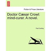 Doctor C Sar Crowl : Mind-Curer. a Novel.