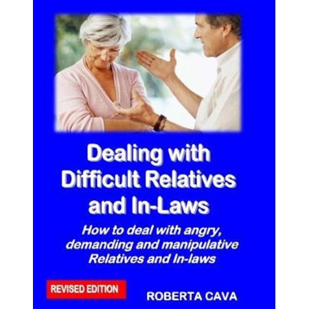 Dealing with Difficult Relatives & In-Laws - (Dealing With The Inlaws And Family Of Origin)