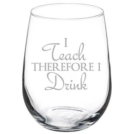 17 oz Stemless Wine Glass Funny Teacher Professor I teach therefore I - Funny Wine