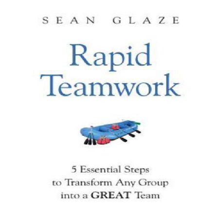 Rapid Teamwork  Essential Steps To Transform Any Group Into A Great Team