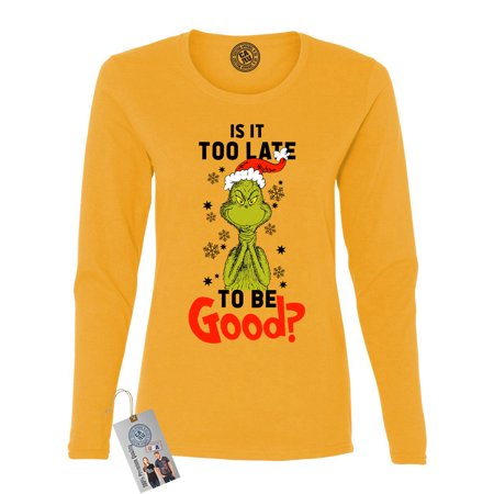 Is It To Late To Be Good Grinch Christmas Womens Long Sleeve Shirt - Grinch Suit