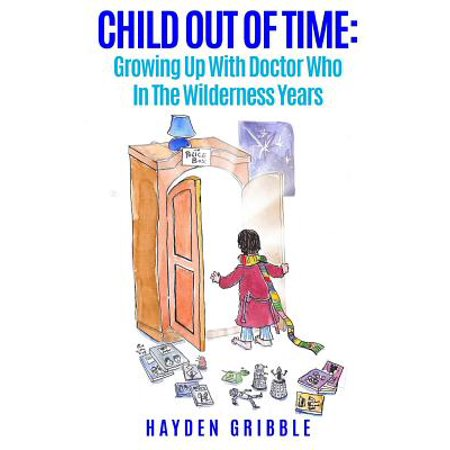 Child Out of Time : Growing Up with Doctor Who in the Wilderness Years