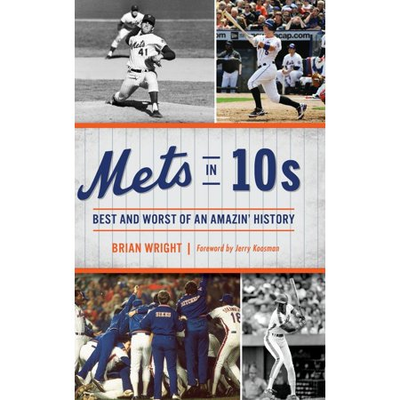Mets in 10s : Best and Worst of an Amazin'