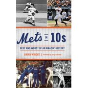 Mets in 10s : Best and Worst of an Amazin' History